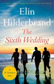 The Sixth Wedding - Elin Hilderbrand by  Elin Hilderbrand PDF Download