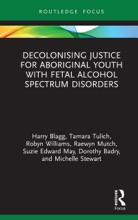 Decolonising Justice For Aboriginal Youth With Fetal Alcohol Spectrum Disorders