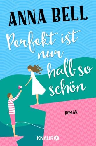 Anna Bell - Perfekt ist nur halb so schön