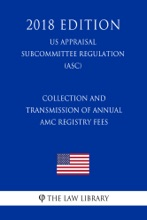 Collection and Transmission of Annual AMC Registry Fees (US Appraisal Subcommittee Regulation) (ASC) (2018 Edition)