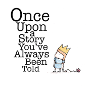 Once Upon A Story You've Always Been Told