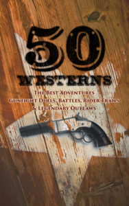 50 Westerns - The Best Adventures, Gunfight Duels, Battles, Rider Trails & Legendary Outlaws
