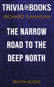 The Narrow Road to the Deep North: A Novel by Richard Flanagan (Trivia-On-Books)