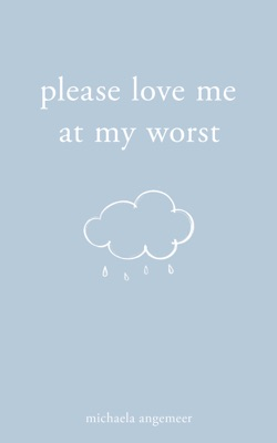 Please Love Me at My Worst