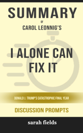 I Alone Can Fix It: Donald J. Trump's Catastrophic Final Year by Carol Leonnig (Discussion Prompts)