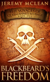 BLACKBEARDS FREEDOM (VOYAGES OF QUEEN ANNES REVENGE BOOK 1)