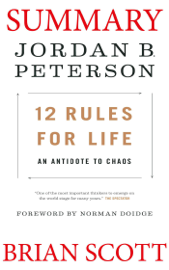 Summary of 12 Rules for Life: An Antidote to Chaos by Jordan B. Peterson. book