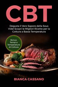 CBT: Degusta il Vero Sapore della Sous Vide! Scopri le Migliori Ricette per la Cottura a Bassa Temperatura. Bonus: Tempi e Temperature di Cottura Copertina del libro