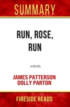 Run, Rose, Run: A Novel by James Patterson and Dolly Parton: Summary by Fireside Reads