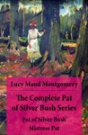 The Complete Pat Of Silver Bush Series Pat Of Silver Bush  Mistress Pat