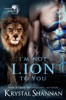 I'm Not Lion To You