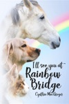 Ill See You At Rainbow Bridge
