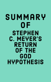 Summary of Stephen C. Meyer's Return of the God Hypothesis