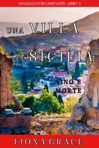 Una Villa in Sicilia: Vino e Morte (Un giallo con cani e gatti—Libro 3) Copertina del libro