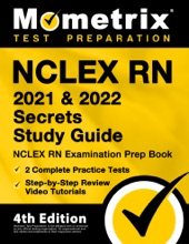 NCLEX RN 2021 and 2022 Secrets Study Guide - NCLEX RN Examination Prep Book, 2 Complete Practice Tests, Step-by-Step Review Video Tutorials