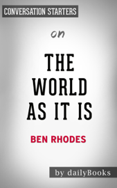 The World as It Is: A Memoir of the Obama White House by Ben Rhodes: Conversation Starters book