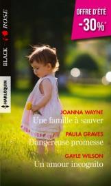 UNE FAMILLE à SAUVER - DANGEREUSE PROMESSE - UN AMOUR INCOGNITO