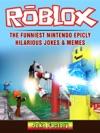 Roblox The Funniest Nintendo Epicly Hilarious Jokes  Memes