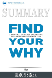 Summary of Find Your Why: A Practical Guide for Discovering Purpose for You and Your Team by Simon Sinek book