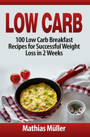 Low Carb: 100 Low Carb Breakfast Recipes for Successful Weight Loss in 2 Weeks book
