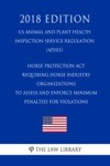 Horse Protection Act - Requiring Horse Industry Organizations To Assess And Enforce Minimum Penalties For Violations US Animal And Plant Health Inspection Service Regulation APHIS 2018 Edition