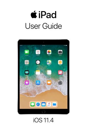 iPad User Guide for iOS 11.4 - Apple Inc. - Apple Inc.