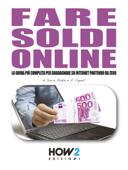 Fare soldi online. La guida più completa per guadagnare su internet partendo da zero (anche senza avere un sito!)