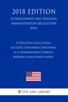Attestation Applications - Facilities Temporarily Employing H-1C Nonimmigrant Foreign Workers As Registered Nurses US Employment And Training Administration Regulation ETA 2018 Edition