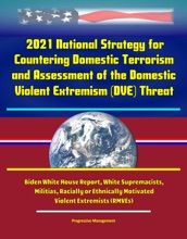 2021 National Strategy for Countering Domestic Terrorism and Assessment of the Domestic Violent Extremism (DVE) Threat - Biden White House Report, White Supremacists, Militias, Racially or Ethnically Motivated Violent Extremists (RMVEs)