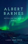 Barnes' Notes: Luke and John