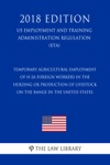 Temporary Agricultural Employment Of H-2A Foreign Workers In The Herding Or Production Of Livestock On The Range In The United States US Employment And Training Administration Regulation ETA 2018 Edition