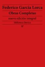 Federico García Lorca: Obras completas (nueva edición integral - biblioteca iberica)