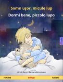 Somn uşor, micule lup – Dormi bene, piccolo lupo (română – italiană). Carte bilingvă pentru copii