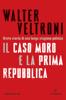 Walter Veltroni - Il Caso Moro e la Prima Repubblica kunstwerk
