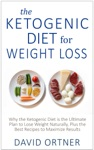 The Ketogenic Diet For Weight Loss Why The Ketogenic Diet Is The Ultimate Plan To Lose Weight Naturally Plus The Best Recipes To Maximize Results