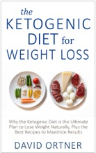The Ketogenic Diet For Weight Loss: Why The Ketogenic Diet Is The Ultimate Plan To Lose Weight Naturally, Plus The Best Recipes To Maximize Results