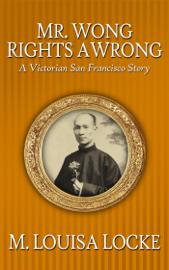 Mr. Wong Rights a Wrong: A Victorian San Francisco Story book