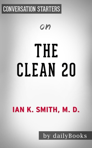 Daily Books - The Clean 20: 20 Foods, 20 Days, Total Transformation by Ian K. Smith, M.D. : Conversation Starters