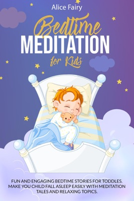Bedtime Meditation for Kids: Fun and Engaging Bedtime Stories for Toddles. Make You Child Fall Asleep Easily with Meditation Tales and Relaxing Topics