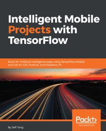 Intelligent Mobile Projects with TensorFlow - Jeff Tang