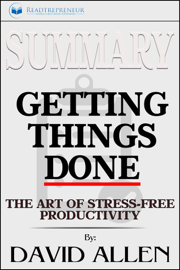 Summary: Getting Things Done: The Art of Stress-Free Productivity book