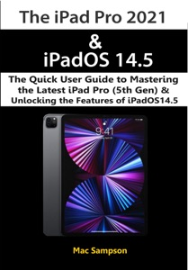 The iPad Pro 2021 & iPadOS 14.5 The Quick User Guide to Mastering the Latest iPad Pro (5th Gen) & Unlocking the Features of iPadOS14.5 Book Cover