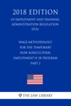 Wage Methodology For The Temporary Non-Agricultural Employment H-2B Program Part 2 US Employment And Training Administration Regulation ETA 2018 Edition