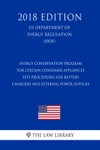 Energy Conservation Program For Certain Consumer Appliances - Test Procedures For Battery Chargers And External Power Supplies US Department Of Energy Regulation DOE 2018 Edition