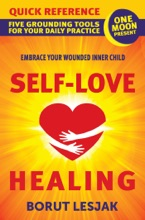 Self-Love Healing Quick Reference: Five Grounding Tools For Your Daily Practice