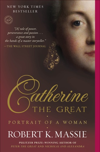Catherine the Great: Portrait of a Woman - Robert K. Massie - Robert K. Massie