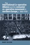The International Co-operative Alliance And The Consumer Co-operative Movement In Northern Europe C 1860-1939