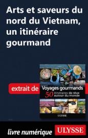 ARTS ET SAVEURS DU NORD DU VIETNAM - UN ITINéRAIRE GOURMAND