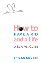 How to Have a Kid and a Life