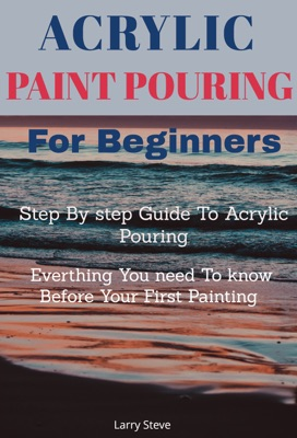 Acrylic Paint Pouring For Beginners